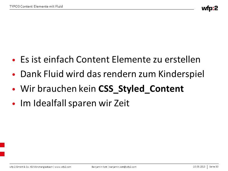 Benjamin Kott | benjamin.kott@wfp2.com 10.05.2013Seite 50 wfp:2 GmbH & Co. KG Mönchengladbach | www.wfp2.com TYPO3 Content Elemente mit Fluid Es ist e