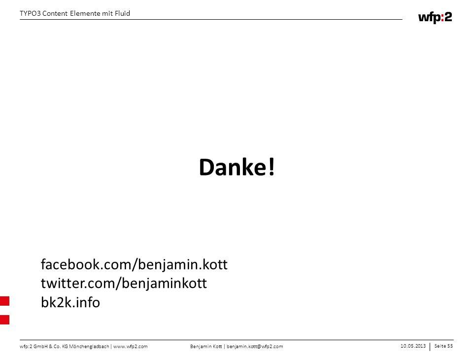 Benjamin Kott | benjamin.kott@wfp2.com 10.05.2013Seite 55 wfp:2 GmbH & Co. KG Mönchengladbach | www.wfp2.com TYPO3 Content Elemente mit Fluid Danke! f