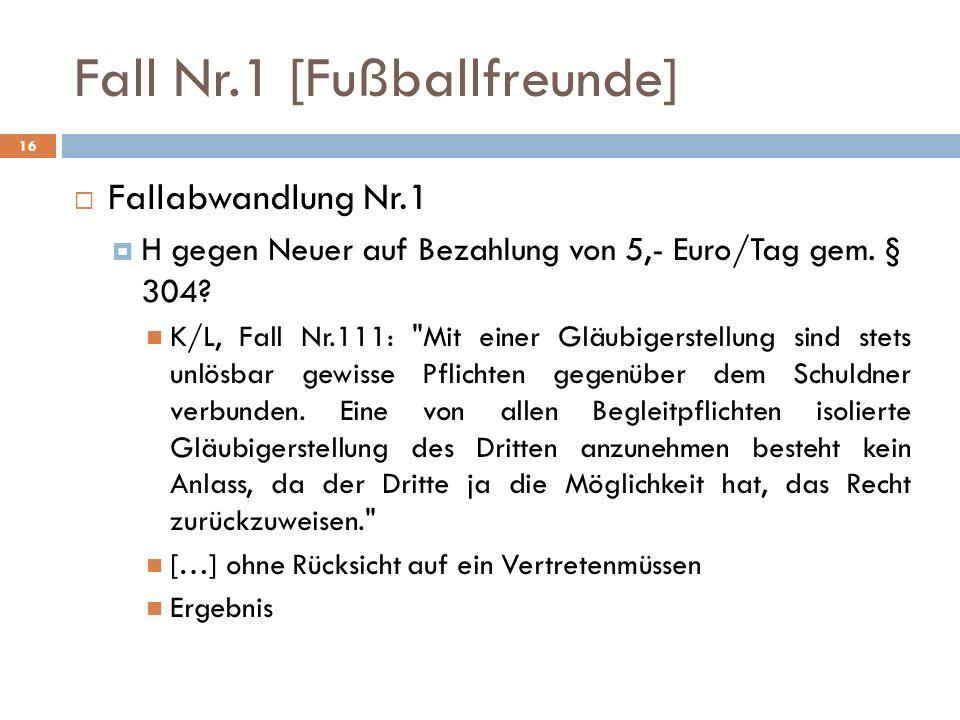 Fall Nr.1 [Fußballfreunde] 16 Fallabwandlung Nr.1 H gegen Neuer auf Bezahlung von 5,- Euro/Tag gem. § 304? K/L, Fall Nr.111: