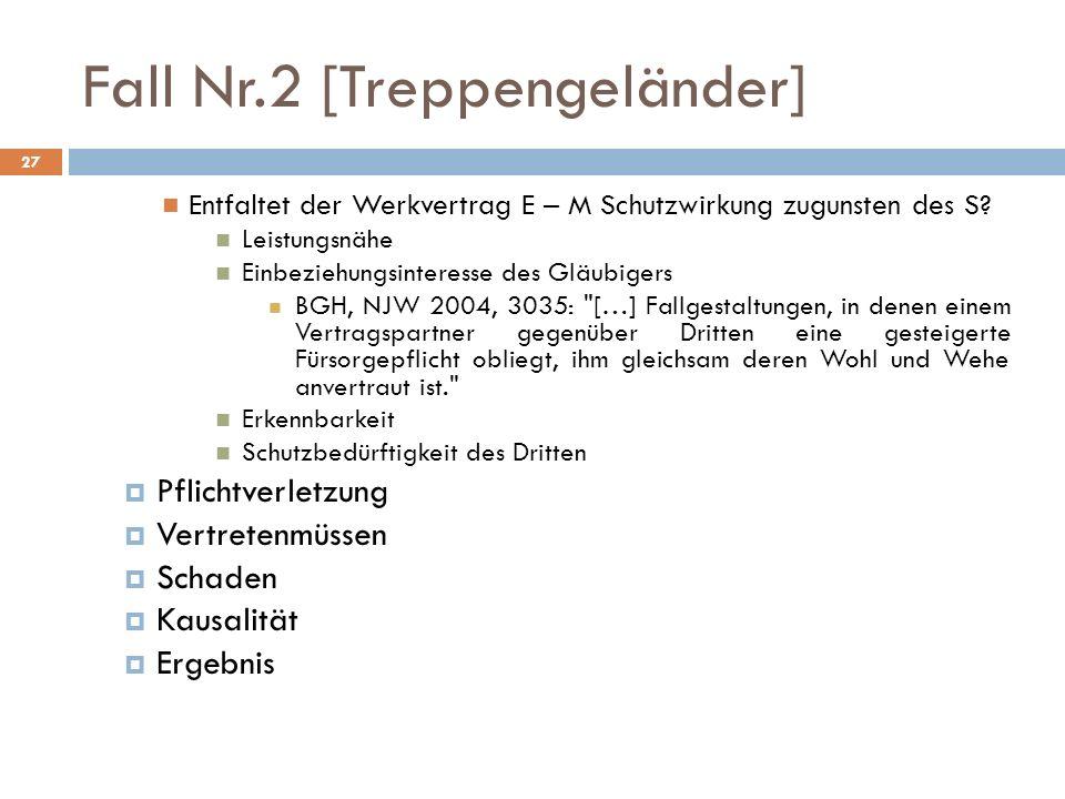 Fall Nr.2 [Treppengeländer] 27 Entfaltet der Werkvertrag E – M Schutzwirkung zugunsten des S? Leistungsnähe Einbeziehungsinteresse des Gläubigers BGH,