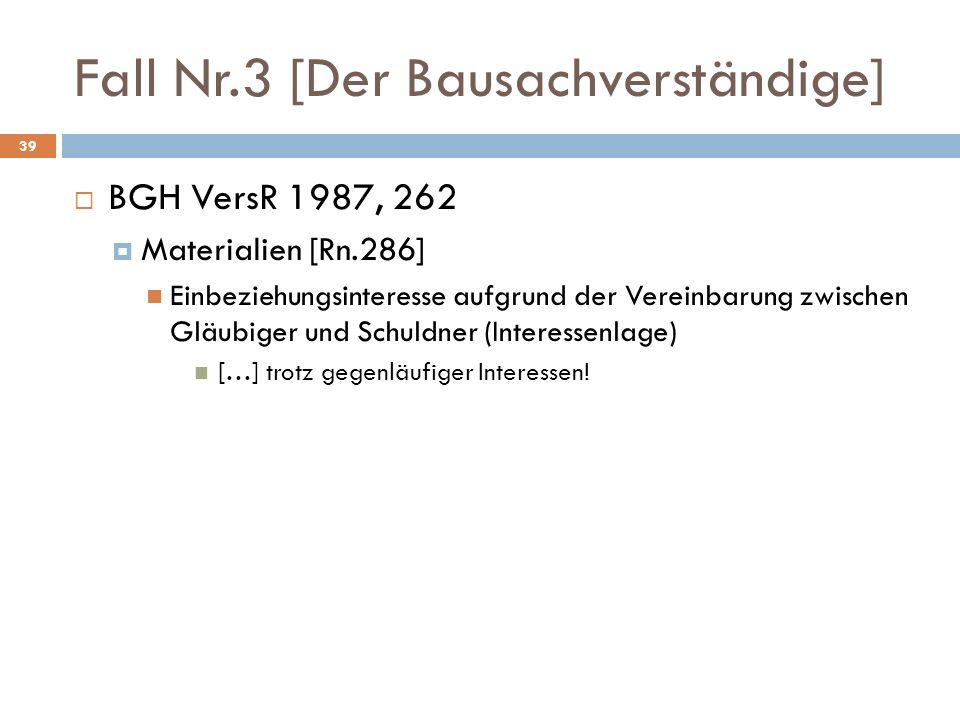 Fall Nr.3 [Der Bausachverständige] 39 BGH VersR 1987, 262 Materialien [Rn.286] Einbeziehungsinteresse aufgrund der Vereinbarung zwischen Gläubiger und