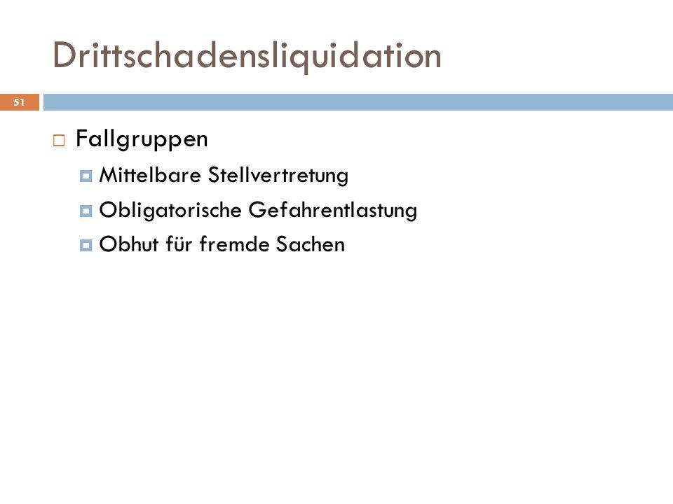 Drittschadensliquidation 51 Fallgruppen Mittelbare Stellvertretung Obligatorische Gefahrentlastung Obhut für fremde Sachen
