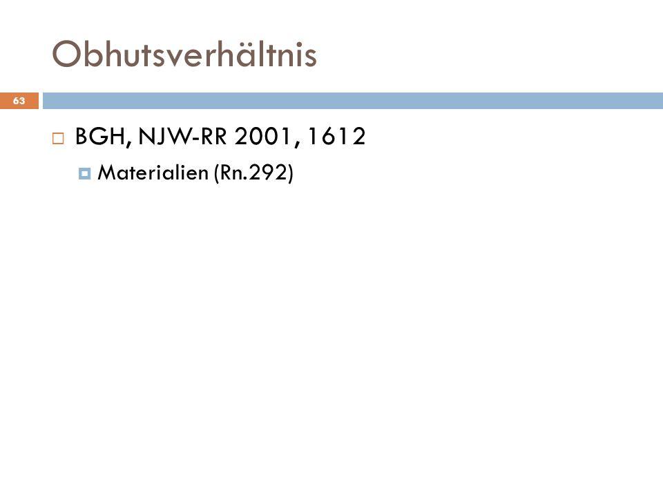 Obhutsverhältnis 63 BGH, NJW-RR 2001, 1612 Materialien (Rn.292)
