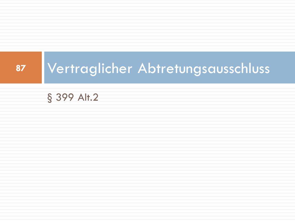 § 399 Alt.2 Vertraglicher Abtretungsausschluss 87