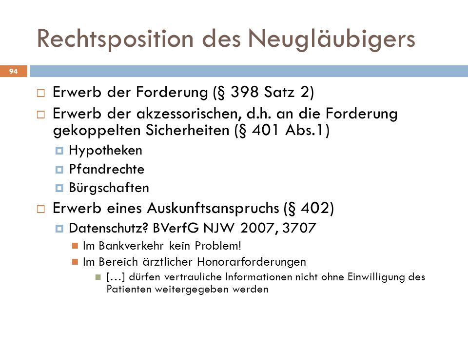Rechtsposition des Neugläubigers 94 Erwerb der Forderung (§ 398 Satz 2) Erwerb der akzessorischen, d.h. an die Forderung gekoppelten Sicherheiten (§ 4