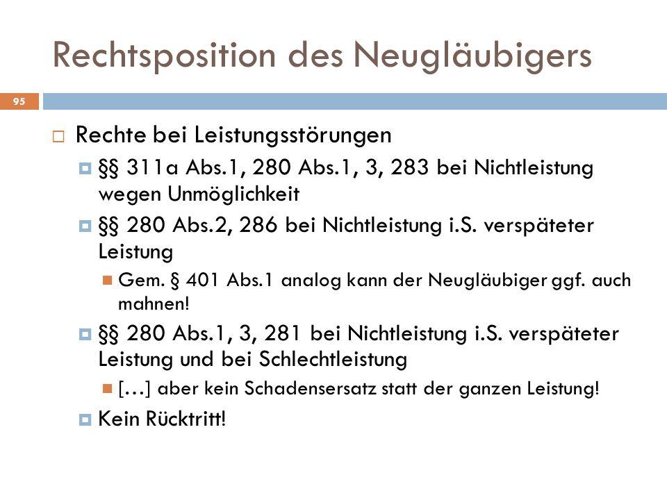 Rechtsposition des Neugläubigers 95 Rechte bei Leistungsstörungen §§ 311a Abs.1, 280 Abs.1, 3, 283 bei Nichtleistung wegen Unmöglichkeit §§ 280 Abs.2,
