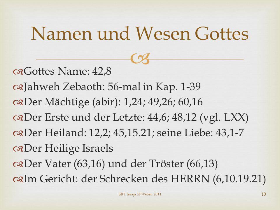 Gottes Name: 42,8 Jahweh Zebaoth: 56-mal in Kap. 1-39 Der Mächtige (abir): 1,24; 49,26; 60,16 Der Erste und der Letzte: 44,6; 48,12 (vgl. LXX) Der Hei
