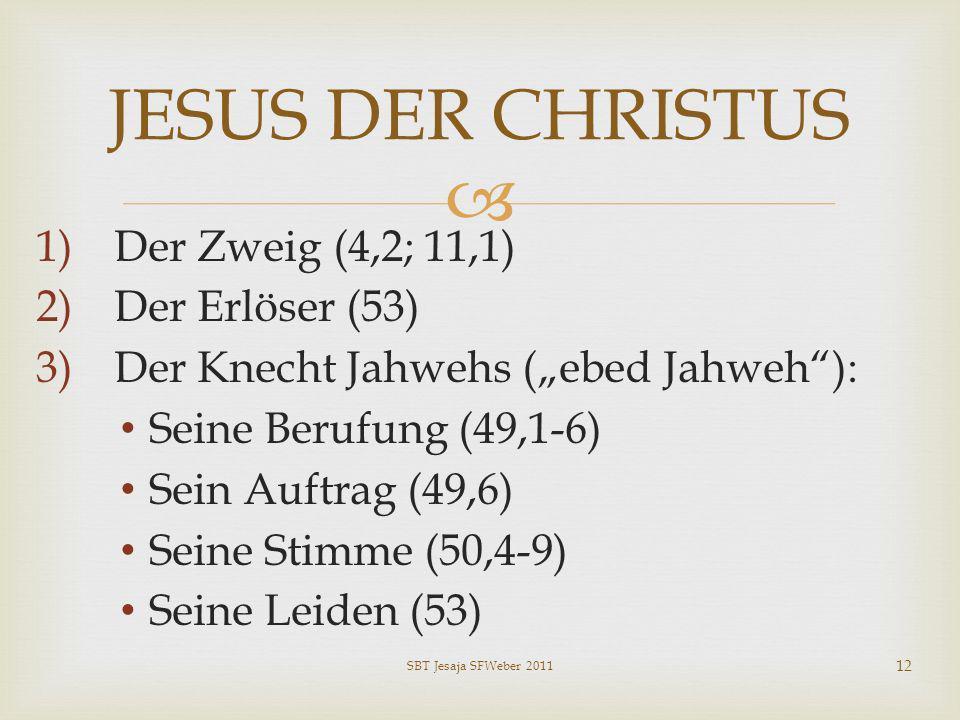 1)Der Zweig (4,2; 11,1) 2)Der Erlöser (53) 3)Der Knecht Jahwehs (ebed Jahweh): Seine Berufung (49,1-6) Sein Auftrag (49,6) Seine Stimme (50,4-9) Seine