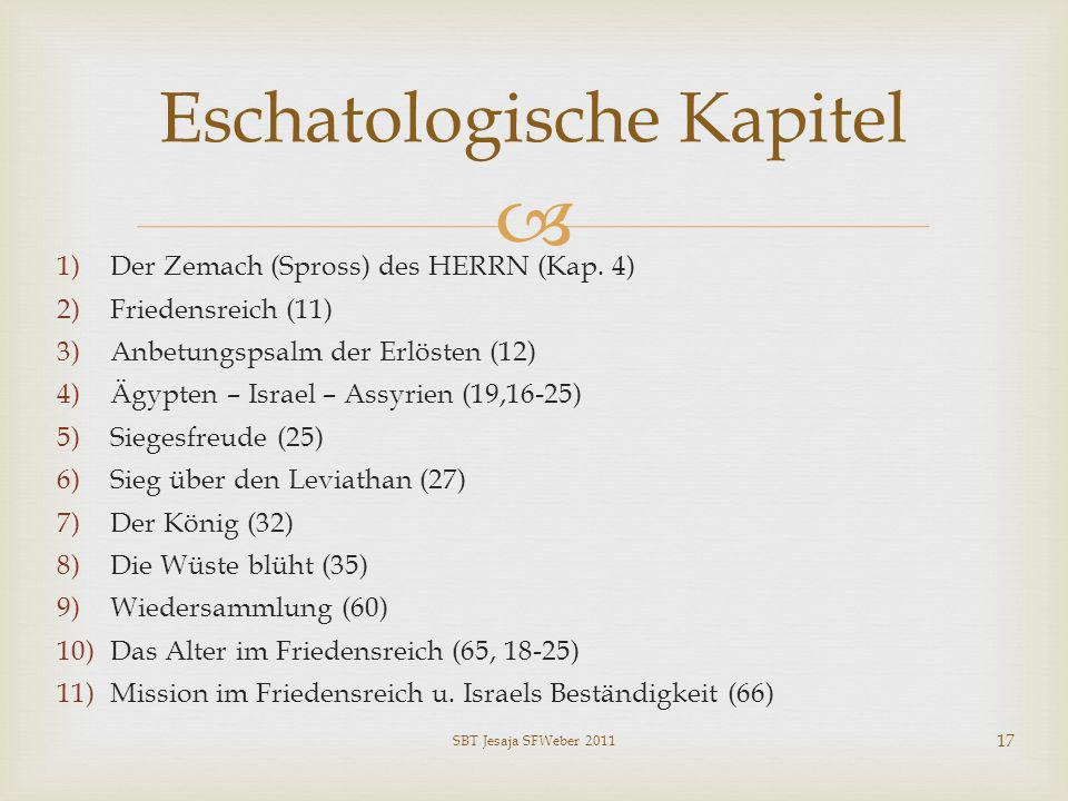 1)Der Zemach (Spross) des HERRN (Kap. 4) 2)Friedensreich (11) 3)Anbetungspsalm der Erlösten (12) 4)Ägypten – Israel – Assyrien (19,16-25) 5)Siegesfreu