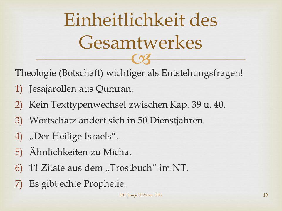 Theologie (Botschaft) wichtiger als Entstehungsfragen! 1)Jesajarollen aus Qumran. 2)Kein Texttypenwechsel zwischen Kap. 39 u. 40. 3)Wortschatz ändert