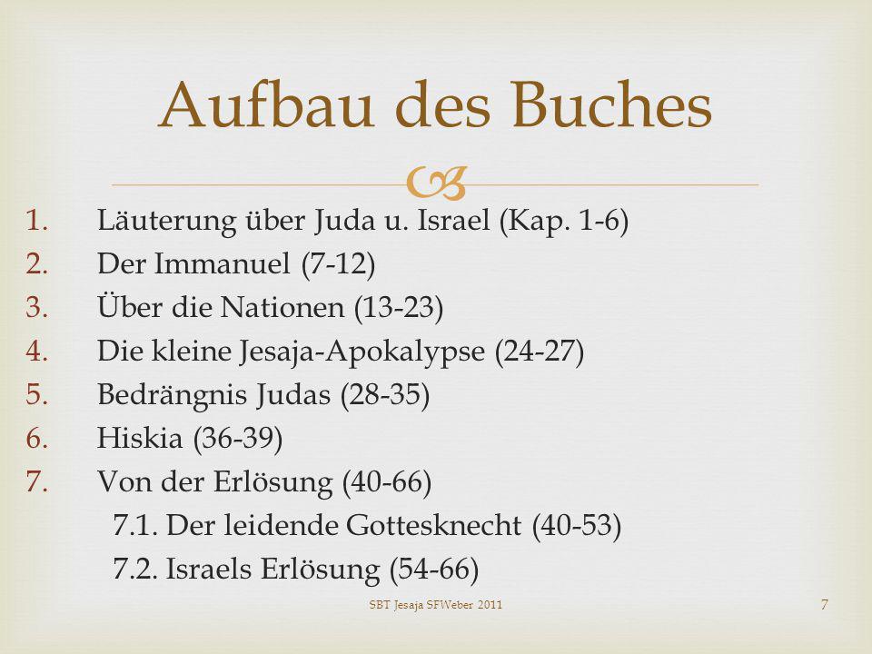 1.Läuterung über Juda u. Israel (Kap. 1-6) 2.Der Immanuel (7-12) 3.Über die Nationen (13-23) 4.Die kleine Jesaja-Apokalypse (24-27) 5.Bedrängnis Judas