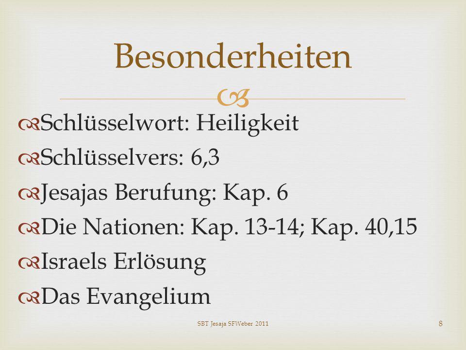 Schlüsselwort: Heiligkeit Schlüsselvers: 6,3 Jesajas Berufung: Kap. 6 Die Nationen: Kap. 13-14; Kap. 40,15 Israels Erlösung Das Evangelium Besonderhei
