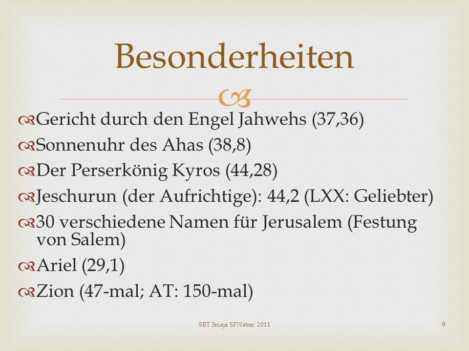 Gericht durch den Engel Jahwehs (37,36) Sonnenuhr des Ahas (38,8) Der Perserkönig Kyros (44,28) Jeschurun (der Aufrichtige): 44,2 (LXX: Geliebter) 30