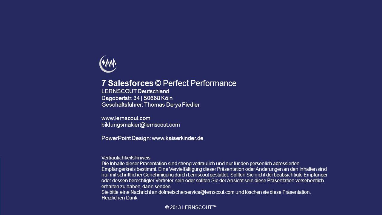 © 2013 LERNSCOUT 7 Salesforces © Perfect Performance LERNSCOUT Deutschland Dagobertstr.