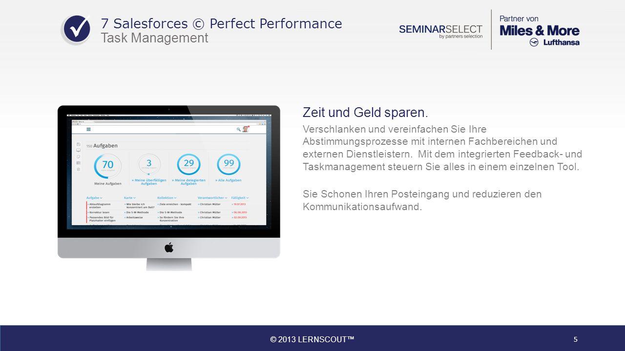 © 2013 LERNSCOUT 5 7 Salesforces © Perfect Performance Task Management Zeit und Geld sparen.