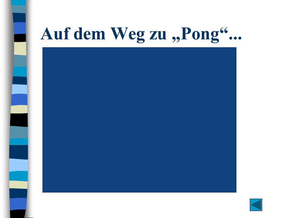 Auf dem Weg zu Pong...