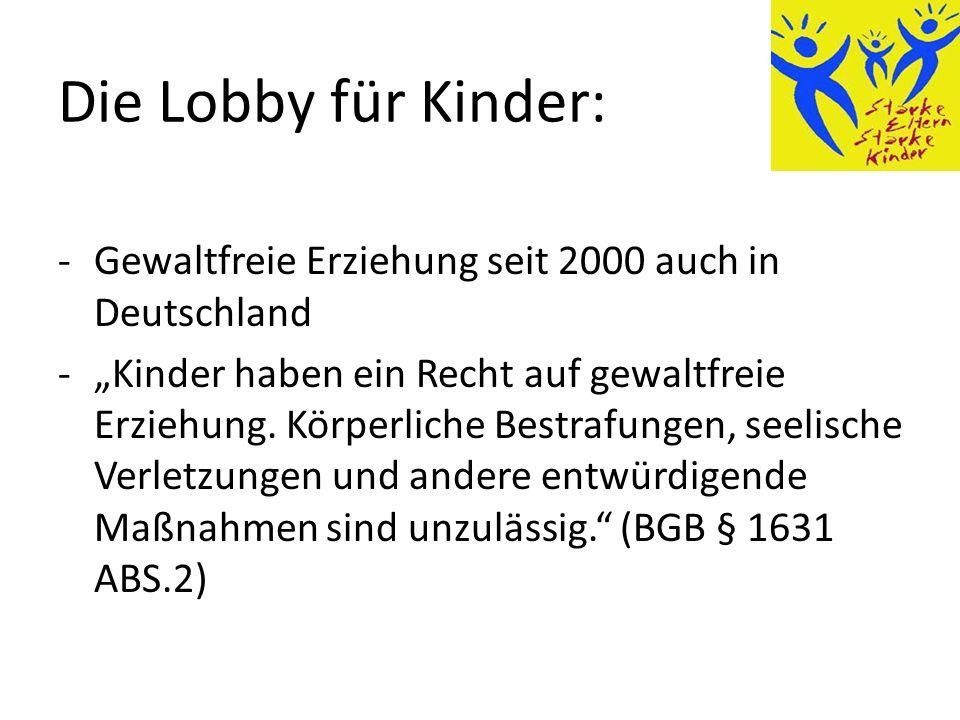 Die Lobby für Kinder: -Gewaltfreie Erziehung seit 2000 auch in Deutschland -Kinder haben ein Recht auf gewaltfreie Erziehung.