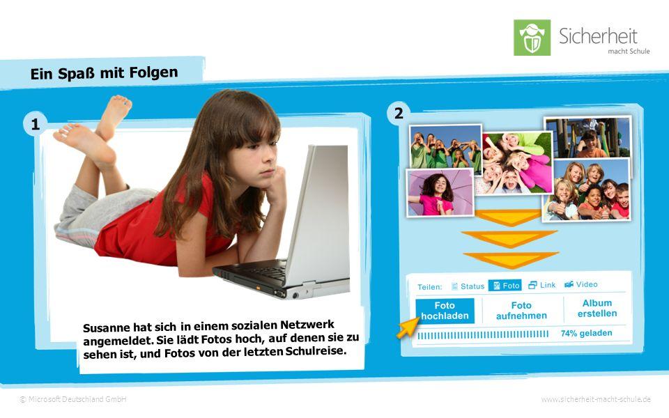 © Microsoft Deutschland GmbHwww.sicherheit-macht-schule.de Ein Spaß mit Folgen Susanne aus Dresden © Bing Maps
