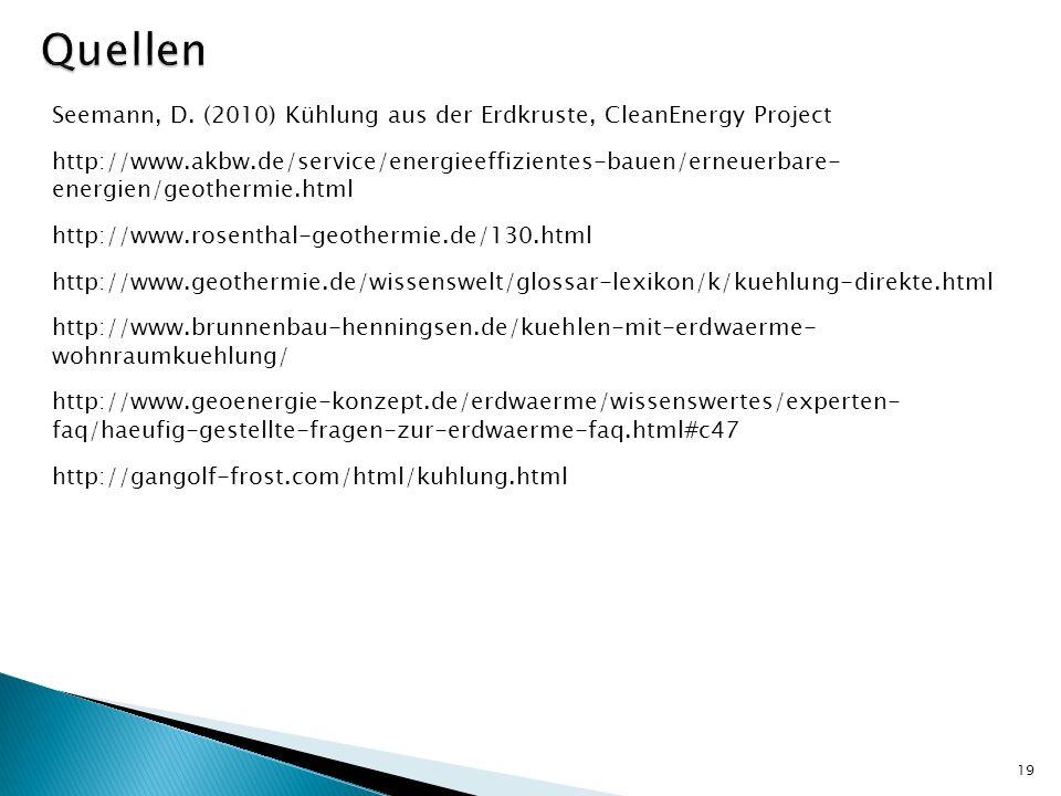 Seemann, D. (2010) Kühlung aus der Erdkruste, CleanEnergy Project http://www.akbw.de/service/energieeffizientes-bauen/erneuerbare- energien/geothermie