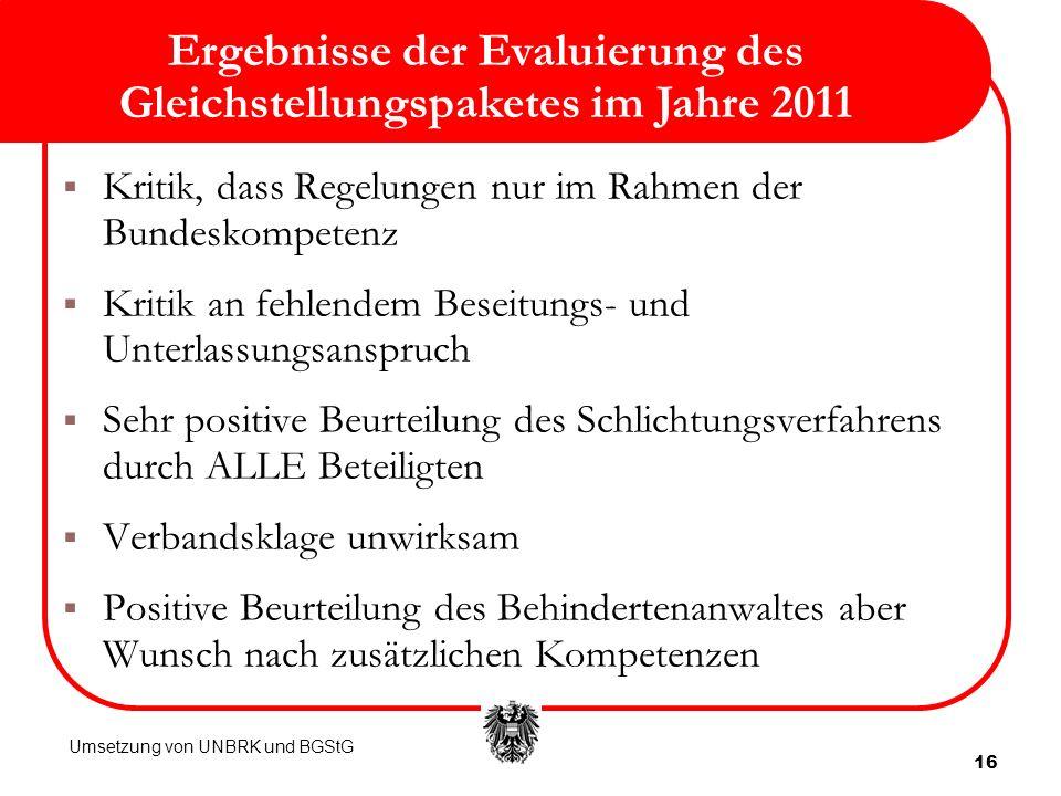 16 Ergebnisse der Evaluierung des Gleichstellungspaketes im Jahre 2011 Kritik, dass Regelungen nur im Rahmen der Bundeskompetenz Kritik an fehlendem B