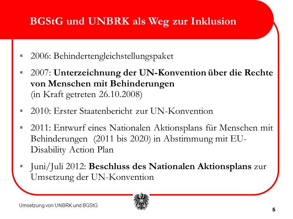 5 BGStG und UNBRK als Weg zur Inklusion 2006: Behindertengleichstellungspaket 2007: Unterzeichnung der UN-Konvention über die Rechte von Menschen mit