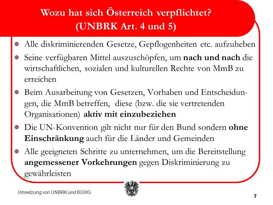 7 Wozu hat sich Österreich verpflichtet? (UNBRK Art. 4 und 5) Alle diskriminierenden Gesetze, Gepflogenheiten etc. aufzuheben Seine verfügbaren Mittel