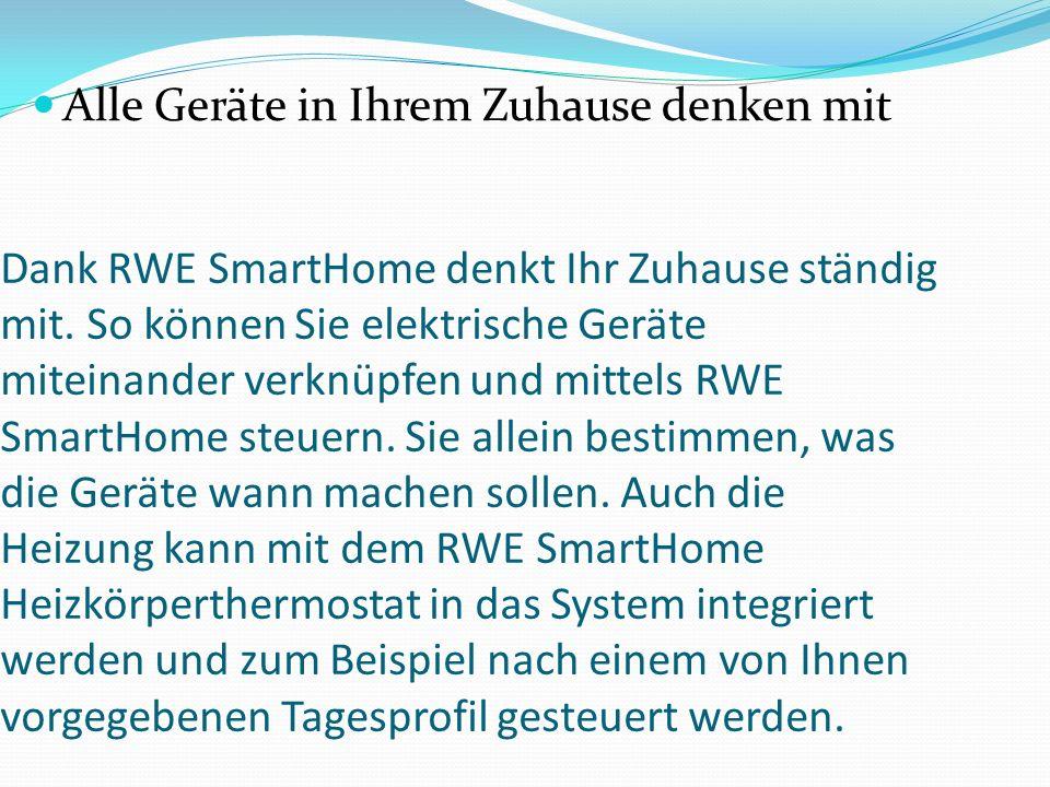 Dank RWE SmartHome denkt Ihr Zuhause ständig mit. So können Sie elektrische Geräte miteinander verknüpfen und mittels RWE SmartHome steuern. Sie allei