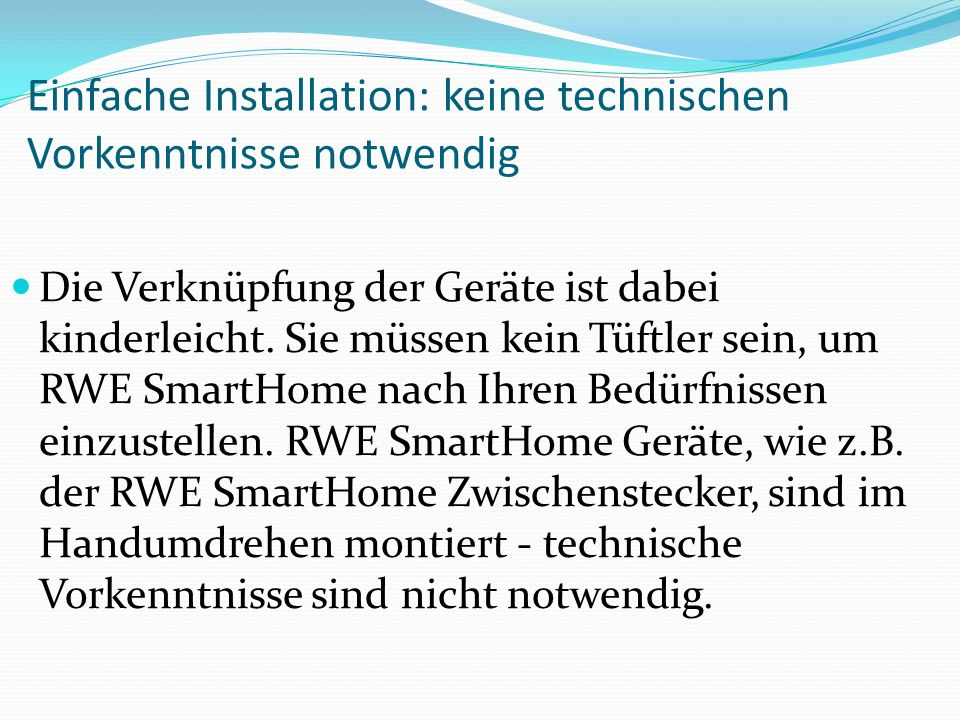 Einfache Installation: keine technischen Vorkenntnisse notwendig Die Verknüpfung der Geräte ist dabei kinderleicht. Sie müssen kein Tüftler sein, um R