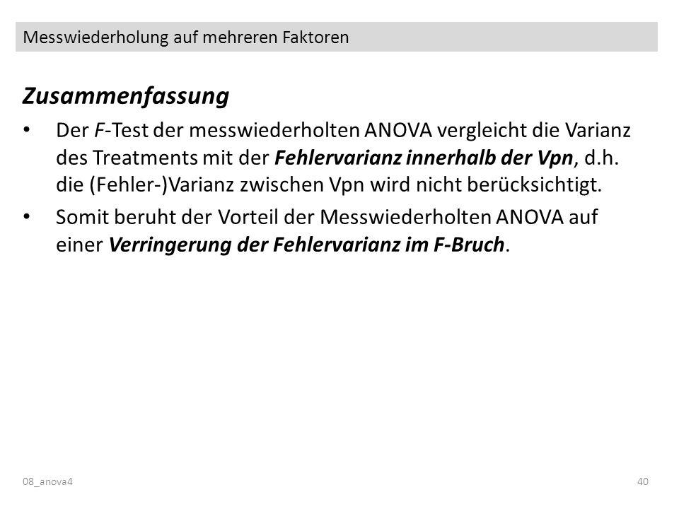 Messwiederholung auf mehreren Faktoren 08_anova440 Zusammenfassung Der F-Test der messwiederholten ANOVA vergleicht die Varianz des Treatments mit der