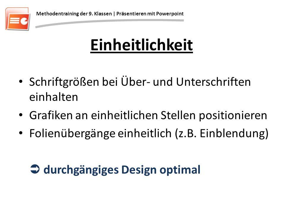Einheitlichkeit Schriftgrößen bei Über- und Unterschriften einhalten Grafiken an einheitlichen Stellen positionieren Folienübergänge einheitlich (z.B.