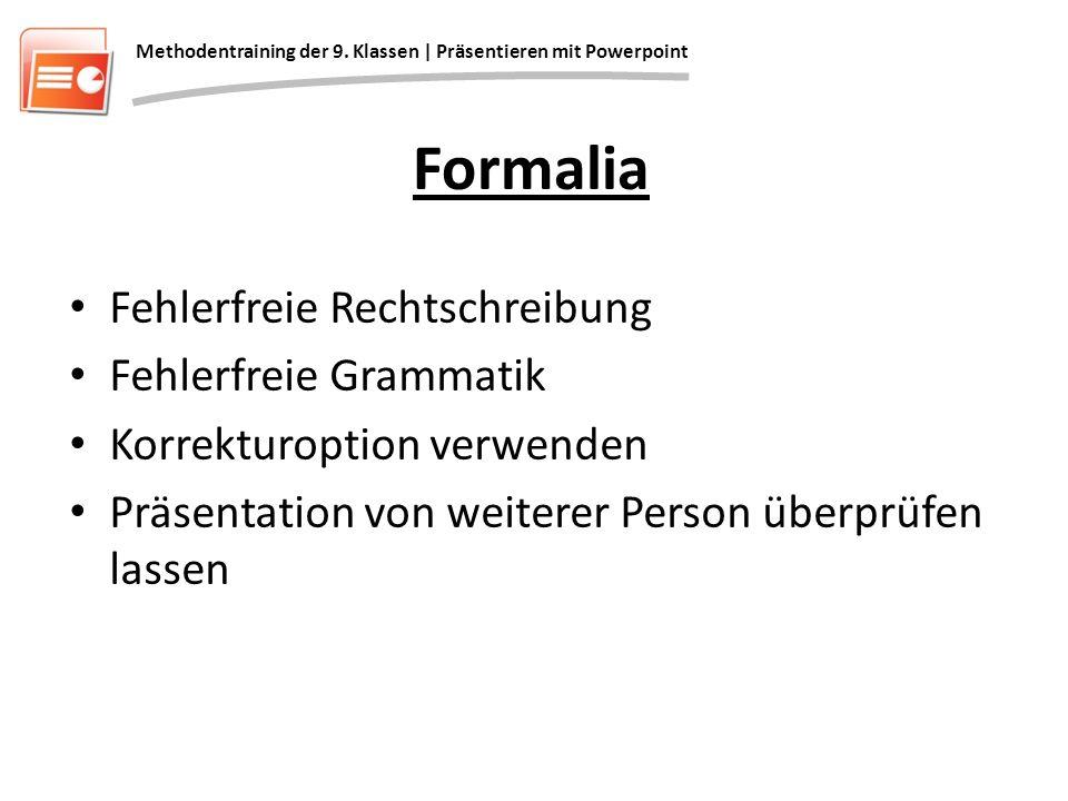 Formalia Fehlerfreie Rechtschreibung Fehlerfreie Grammatik Korrekturoption verwenden Präsentation von weiterer Person überprüfen lassen Methodentraini