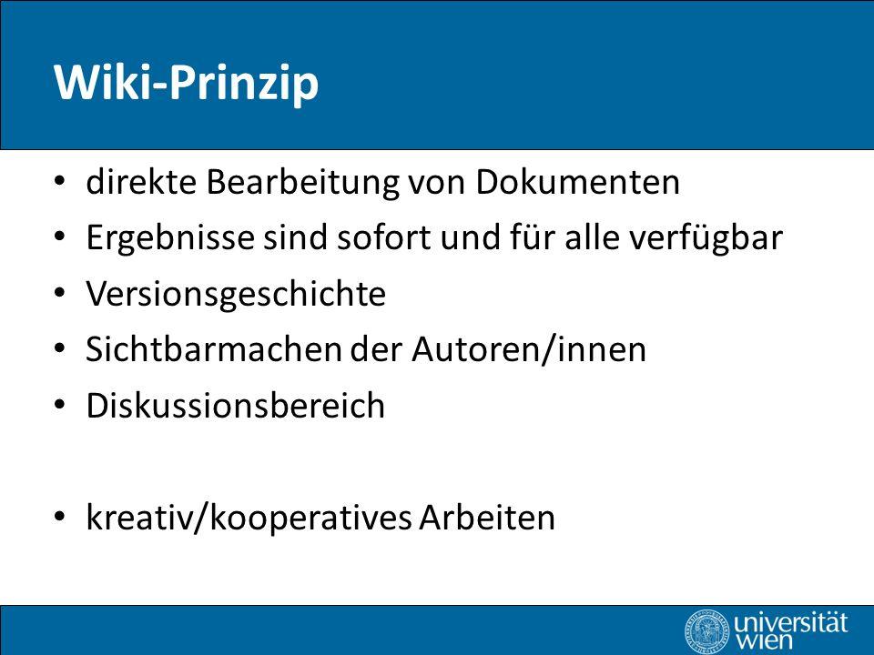 Wiki-Prinzip direkte Bearbeitung von Dokumenten Ergebnisse sind sofort und für alle verfügbar Versionsgeschichte Sichtbarmachen der Autoren/innen Diskussionsbereich kreativ/kooperatives Arbeiten