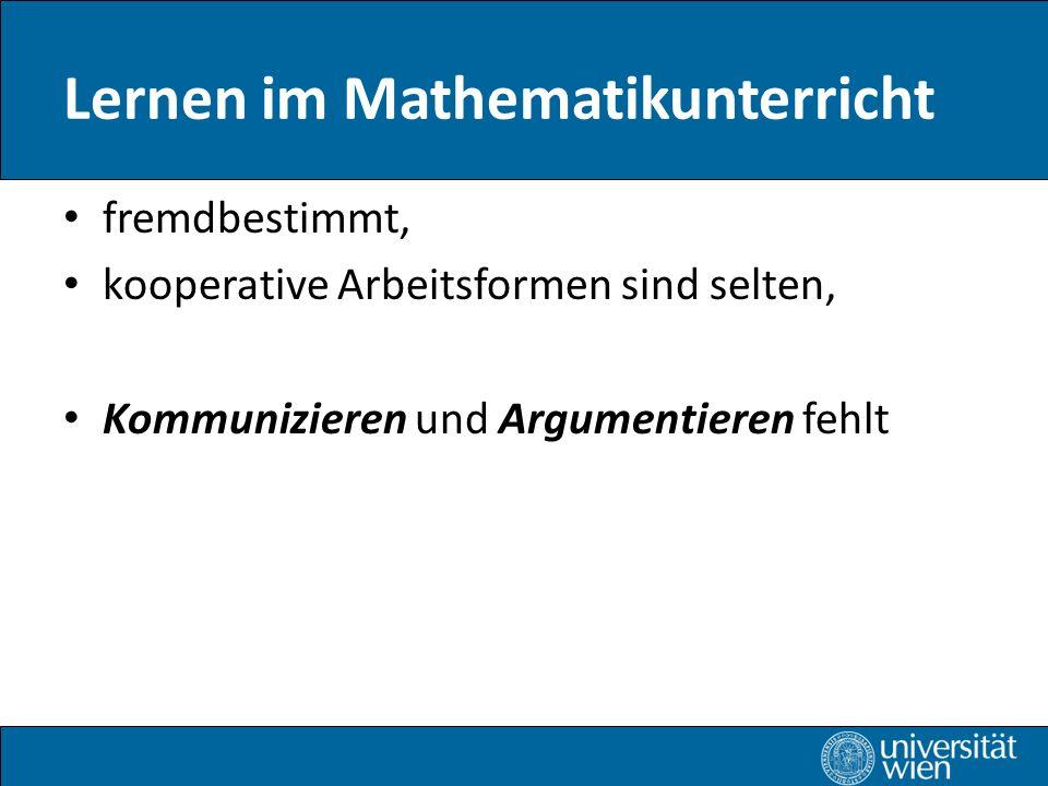 Lernen im Mathematikunterricht fremdbestimmt, kooperative Arbeitsformen sind selten, Kommunizieren und Argumentieren fehlt