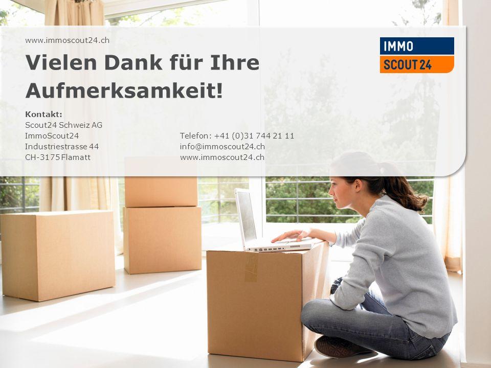 www.immoscout24.ch Vielen Dank für Ihre Aufmerksamkeit! Kontakt: Scout24 Schweiz AG ImmoScout24 Industriestrasse 44 CH-3175 Flamatt Telefon: +41 (0)31