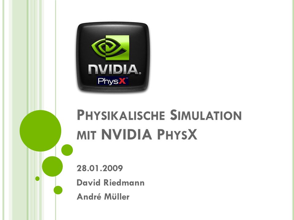 P HYSIKALISCHE S IMULATION MIT NVIDIA P HYS X 28.01.2009 David Riedmann André Müller