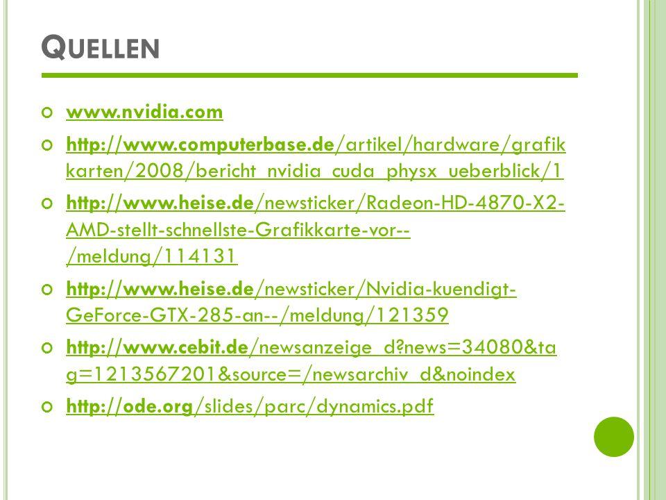 Q UELLEN www.nvidia.com http://www.computerbase.de/artikel/hardware/grafik karten/2008/bericht_nvidia_cuda_physx_ueberblick/1 http://www.computerbase.