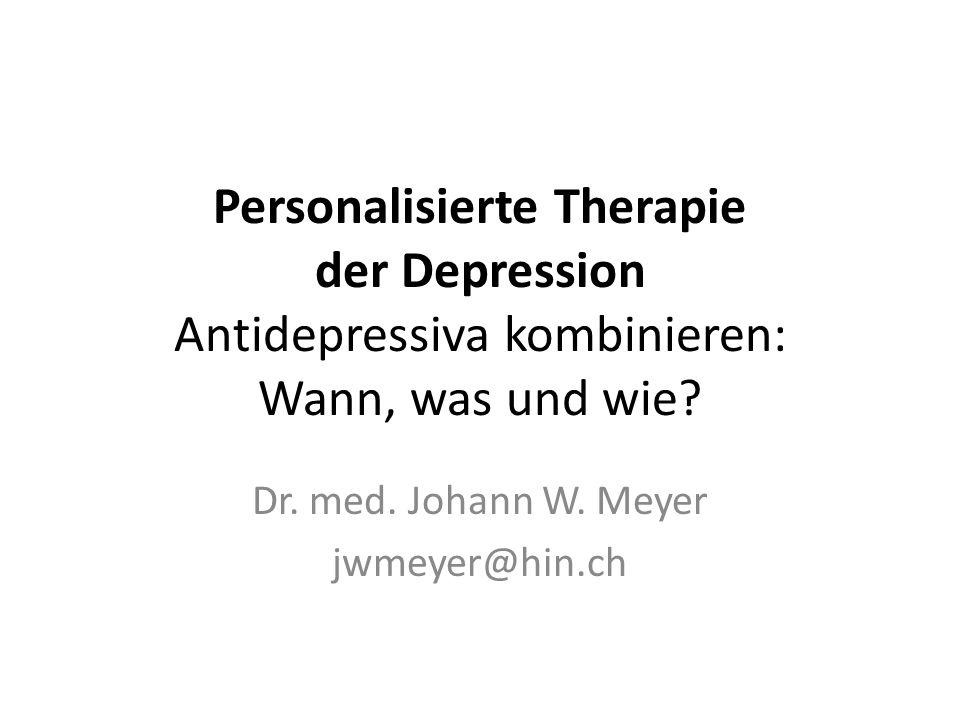 Personalisierte Therapie der Depression Antidepressiva kombinieren: Wann, was und wie? Dr. med. Johann W. Meyer jwmeyer@hin.ch