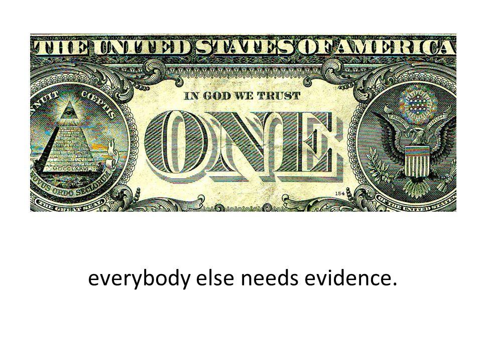 everybody else needs evidence.