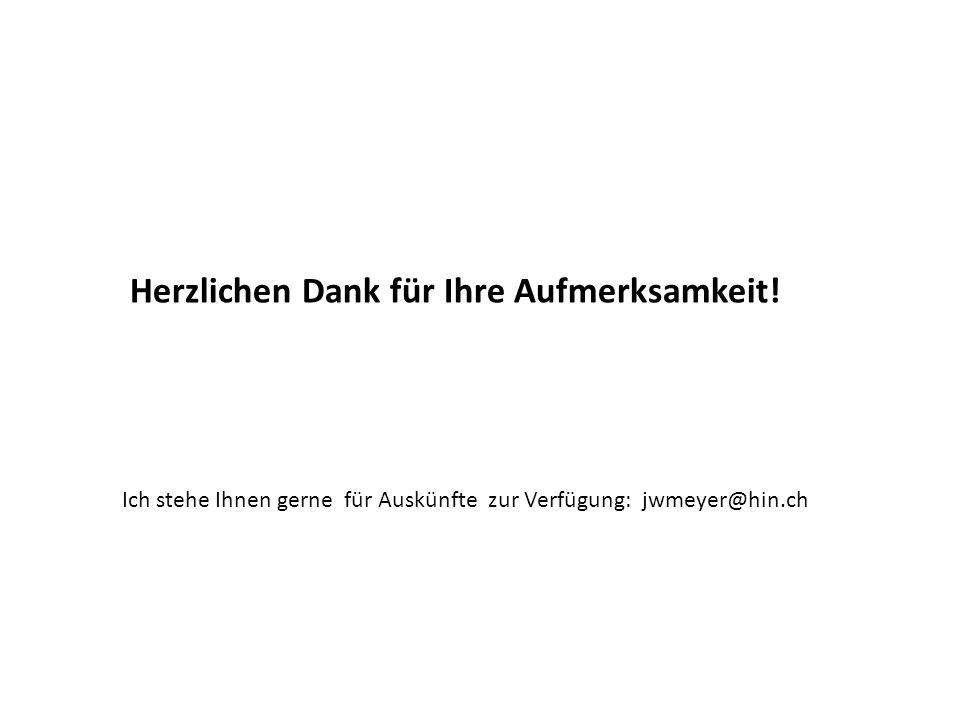 Herzlichen Dank für Ihre Aufmerksamkeit! Ich stehe Ihnen gerne für Auskünfte zur Verfügung: jwmeyer@hin.ch