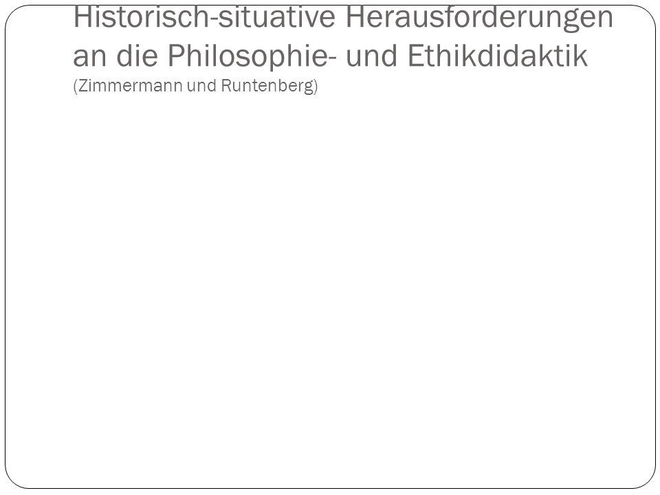 Historisch-situative Herausforderungen an die Philosophie- und Ethikdidaktik (Zimmermann und Runtenberg)