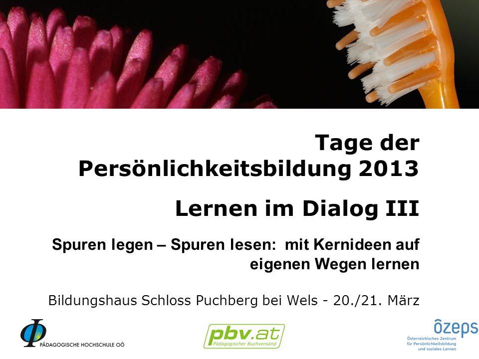 Tage der Persönlichkeitsbildung 2013 - Lernen im Dialog II Veranstaltendes Institut an der PH Oberösterreich: Institut Inklusive Pädagogik, Leitung: Dr.