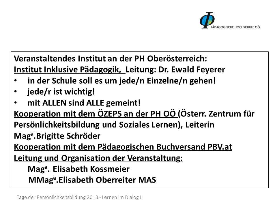 Tage der Persönlichkeitsbildung 2013 - Lernen im Dialog II Veranstaltendes Institut an der PH Oberösterreich: Institut Inklusive Pädagogik, Leitung: D