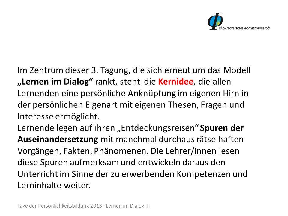 Im Zentrum dieser 3. Tagung, die sich erneut um das Modell Lernen im Dialog rankt, steht die Kernidee, die allen Lernenden eine persönliche Anknüpfung