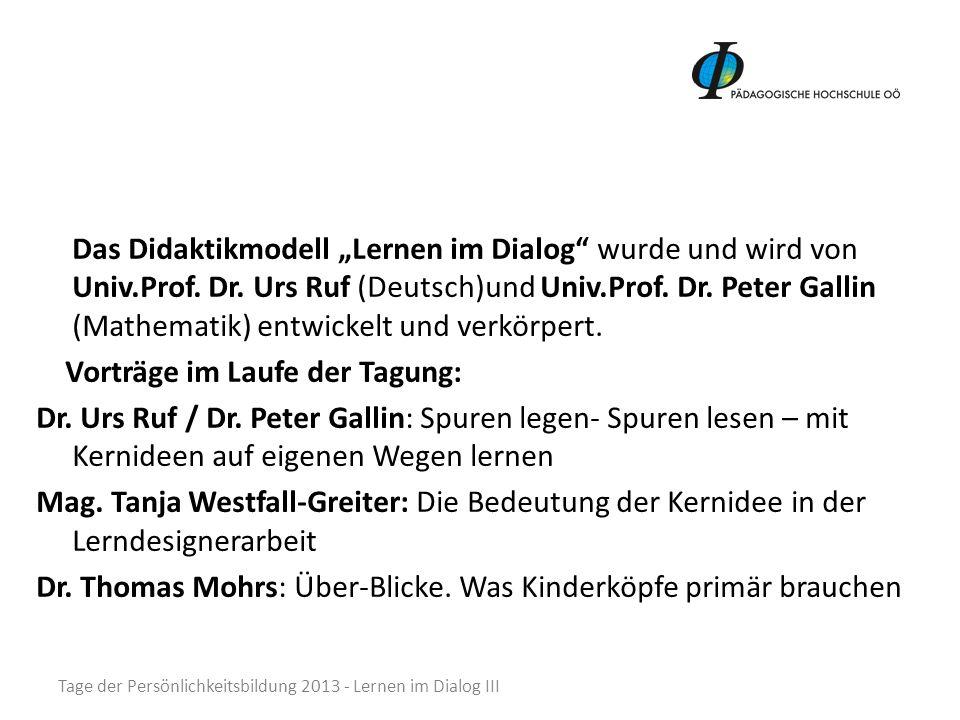 Das Didaktikmodell Lernen im Dialog wurde und wird von Univ.Prof. Dr. Urs Ruf (Deutsch)und Univ.Prof. Dr. Peter Gallin (Mathematik) entwickelt und ver