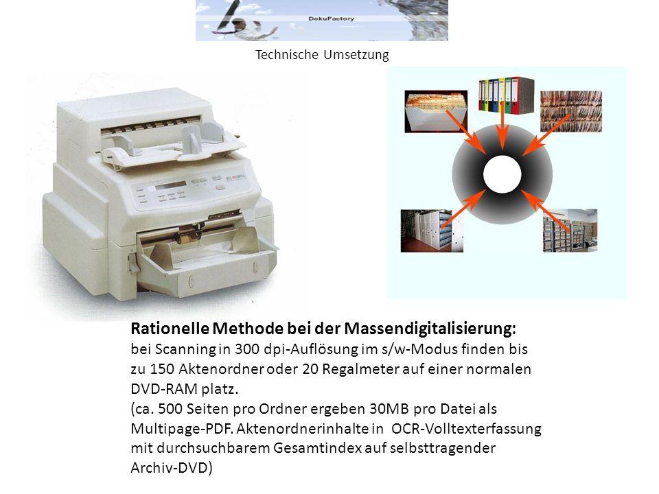 Technische Umsetzung Rationelle Methode bei der Massendigitalisierung: bei Scanning in 300 dpi-Auflösung im s/w-Modus finden bis zu 150 Aktenordner oder 20 Regalmeter auf einer normalen DVD-RAM platz.