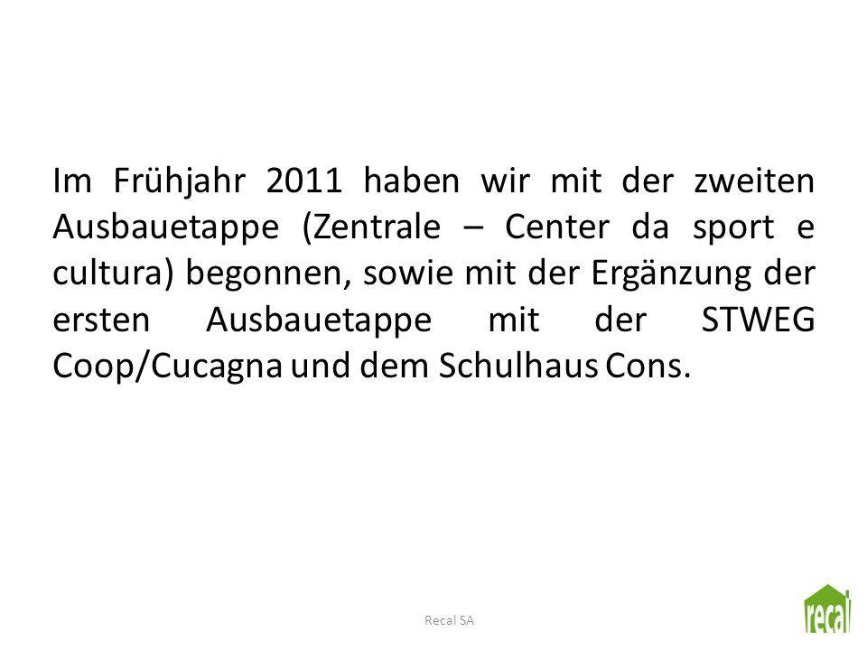 Im Frühjahr 2011 haben wir mit der zweiten Ausbauetappe (Zentrale – Center da sport e cultura) begonnen, sowie mit der Ergänzung der ersten Ausbauetap
