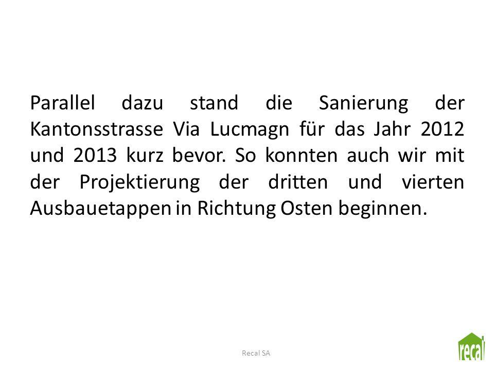 Parallel dazu stand die Sanierung der Kantonsstrasse Via Lucmagn für das Jahr 2012 und 2013 kurz bevor. So konnten auch wir mit der Projektierung der