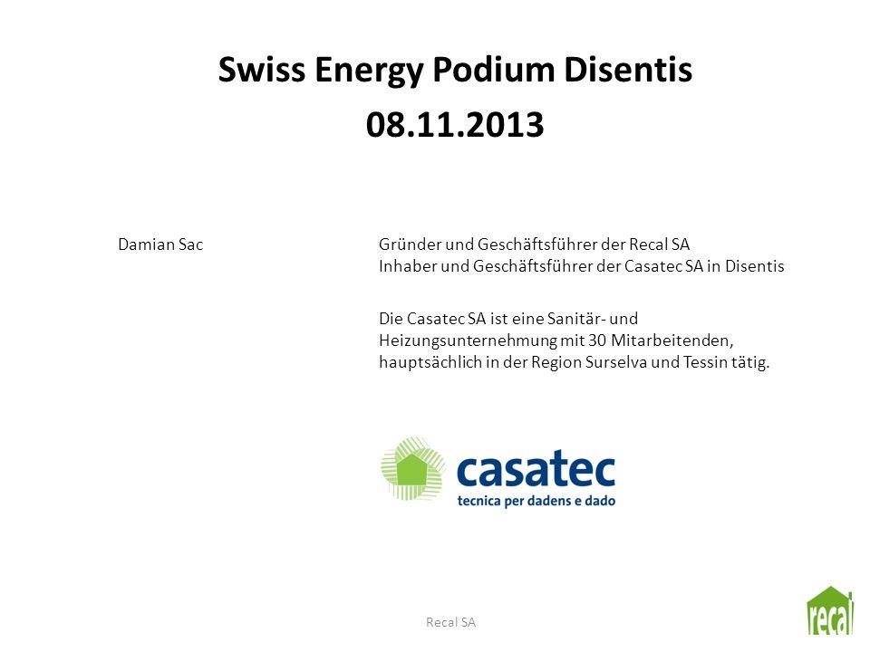 Swiss Energy Podium Disentis 08.11.2013 Damian SacGründer und Geschäftsführer der Recal SA Inhaber und Geschäftsführer der Casatec SA in Disentis Die