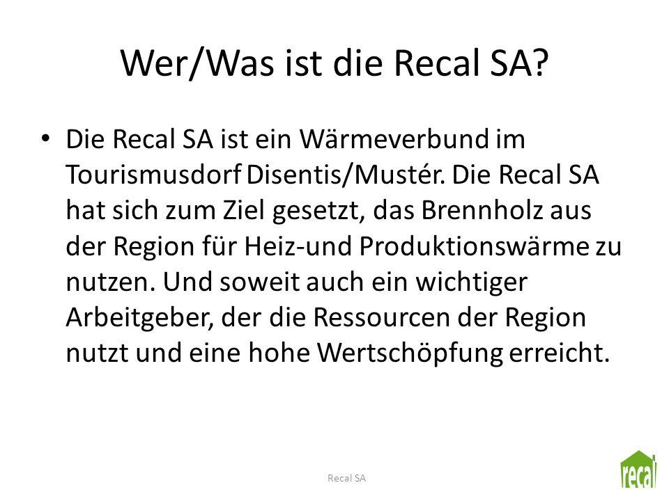 Wer/Was ist die Recal SA? Die Recal SA ist ein Wärmeverbund im Tourismusdorf Disentis/Mustér. Die Recal SA hat sich zum Ziel gesetzt, das Brennholz au