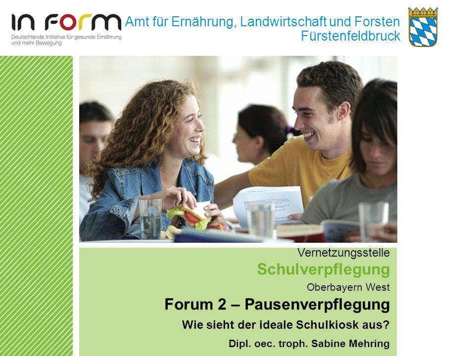 Amt für Ernährung, Landwirtschaft und Forsten Fürstenfeldbruck Vernetzungsstelle Schulverpflegung Oberbayern West Forum 2 – Pausenverpflegung Wie sieh